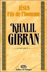 Khalil Gibran - Jésus - Fils de l'homme.