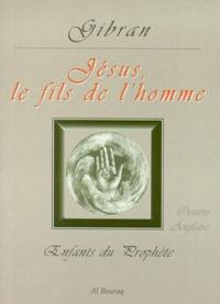 Khalil Gibran - JESUS, LE FILS DE L'HOMME.