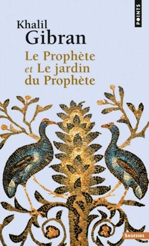 Khalil Gibran - Le Prophète et Le Jardin du Prophète.