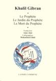 Khalil Gibran - Le Prophète ; Le Jardin du Prophète ; La Mort du Prophète.