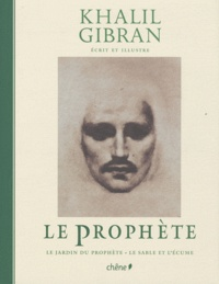 Khalil Gibran - Le prophète - Suivi de Le jardin du prophète et Le sable de l'écume.