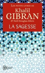 Khalil Gibran et Neil Douglas-Klotz - Les petits livres de Khalil Gibran - La sagesse.