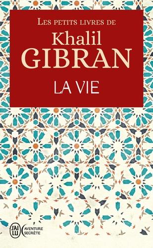 Les petits livres de Khalil Gibran. La vie