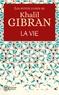 Khalil Gibran - Les petits livres de Khalil Gibran - La vie.
