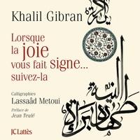 Khalil Gibran - Lorsque la joie vous fait signe, suivez là !.