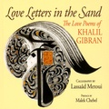 Khalil Gibran - Love Letters in the Sand - The Love Poems of Khalil Gibran.