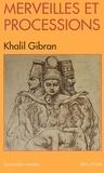 Khalil Gibran et Khalil Gibran - Merveilles et Processions.