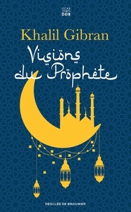 Khalil Gibran - Visions du Prophète.