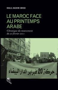 Khalil Hachimi Idrissi - Le Maroc face au Printemps arabe - Chronique du mouvement du 20 février 2011.