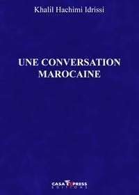 Khalil Hachimi Idrissi - Une conversation marocaine.
