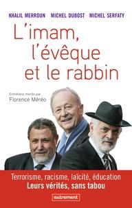 Khalil Merroun et Michel Dubost - L'imam, l'évêque et le rabbin - Terrorisme, racisme, laïcité, éducation : leurs vérités, sans tabou.