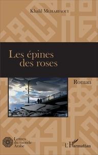 Khalil Mgharfaoui - Les épines des roses.