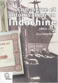 Kham Vorapheth - Commerce et colonisation en Indochine (1860-1945) - Les maisons de commerce françaises, un siècle d'aventure humaine.