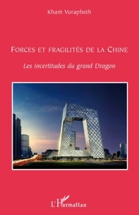Kham Vorapheth - Forces et fragilités de la Chine - Les incertitudes du grand Dragon.