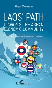 Kham Vorapheth - Laos' Path Towards the ASEAN Economic Community - Context, Sustainable Development and Challenges.
