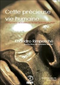 Khandro Rimpotché - Cette précieuse vie humaine - Enseignements du bouddhisme tibétain sur la voie de l'éveil.