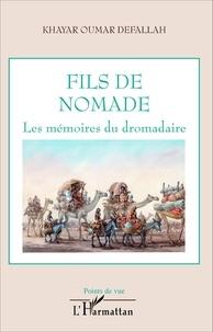 Khayar Oumar Defallah - Fils de nomade - Les mémoires du dromadaire.