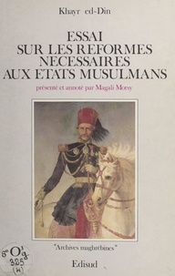 Khayr Ed-Din et Magali Morsy - Essai sur les réformes nécessaires aux états musulmans.