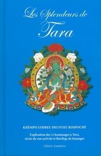 Khèmpo Lodreu Deunyeu Rimpoché - Les splendeurs de Tara - Explication des 21 hommages à Tara, récits de son activité et florilège de louanges.