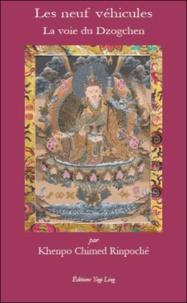 Khenpo Chimed Rinpoché - Les neuf véhicules - La voie du Dzogchen.