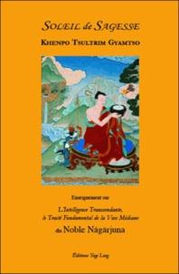 Khenpo Tsultrim Gyamtso - Soleil de Sagesse - Enseignement sur L'intelligence transcendante, le traité fondamental de la voie médiane du noble Nagarjuna.