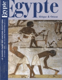 Jean-Luc Bovot - Egypte Afrique & Orient N° 57, Mars-avril-ma : Le savoir-faire des anciens Egyptiens.