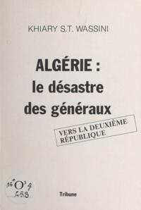 Khiary S. T. Wassini - Algérie - Le désastre des généraux : vers la 2e République.