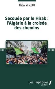 Khider Mesloub - Secouée par le Hirak : l'Algérie à la croisée des chemins.