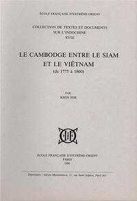 Khin Sok - Le Cambodge entre le Siam et le Viêtnam (de 1775 à 1860).