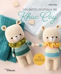 Khuc Cay - Les petits animaux de Khuc Cay - 15 adorables créations à crocheter.