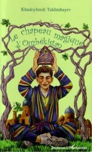 Khudoyberdi Tukhtabayev - Le chapeau magique d'Ouzbékistan.