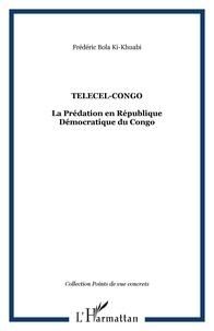 Ki-khuabi frédéric Bola - Telecel-Congo - La Prédation en République Démocratique du Congo.