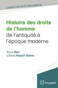 Kiara Neri et Liliana Haquin Saenz - Histoire des droits de l'homme de l'Antiquité à l'Epoque moderne.