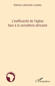 L'inefficacité de l'église face à la sorcellerie africaine - Kiatezua Lubanzadio Luyaluka