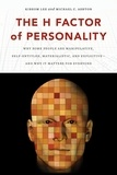Kibeom Lee et Michael C. Ashton - The H Factor of Personality - Why Some People are Manipulative, Self-Entitled, Materialistic, and Exploitive—And Why It Matters for Everyone.