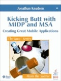 Kicking Butt with MIDP and MSA - Creating Great Mobile Applications.