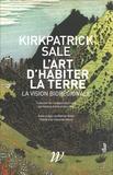 Kickpatrick Sale - L'art d'habiter la terre - La vision biorégionale.