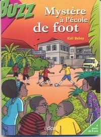 Kidi Bebey - Mystère à l'école de foot - Une enquête des Saï-Saï.