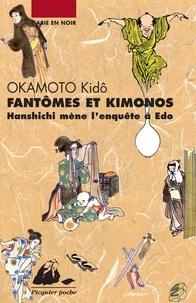 Kidô Okamoto - Fantômes et kimonos - Hanshichi mène l'enquête à Edo.