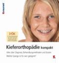 Kieferorthopädie kompakt - Alles über Diagnose, Behandlungsmethoden und Kosten. Welche Spange ist für wen geeignet?.