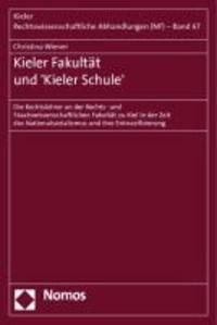Kieler Fakultät und 'Kieler Schule' - Die Rechtslehrer an der Rechts- und Staatswissenschaftlichen Fakultät zu Kiel in der Zeit des Nationalsozialismus und ihre Entnazifizierung.