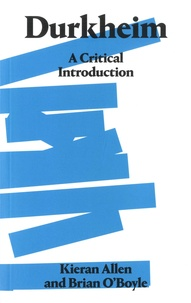 Kieran Allen et Brian O'Boyle - Durkheim - A Critical Introduction.
