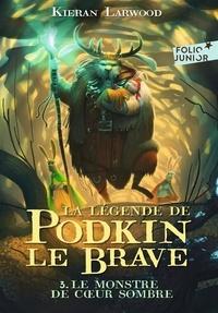 Kieran Larwood - La légende de Podkin le Brave Tome 3 : Le monstre de Coeur Sombre.