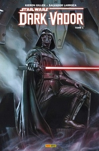 Kieron Gillen et Salvador Larroca - Star Wars - Dark Vador Tome 1 : .