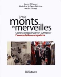 Kieron O'Connor et Marie-Eve St-Pierre-Delorme - Entre monts et merveilles - Comment reconnaître et surmonter l'accumulation compulsive.