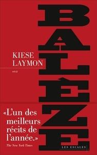Kiese Laymon - Balèze - Une histoire américaine.