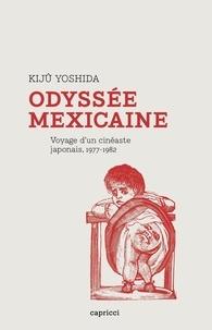 Kiju Yoshida - Odyssée mexicaine - Voyage d'un cinéaste japonais (1977-1982).