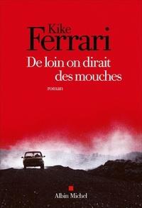 Kike Ferrari - De loin on dirait des mouches.