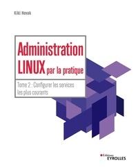 Administration Linux par la pratique- Tome 2, Configurer les services les plus courants - Kiki Novak pdf epub