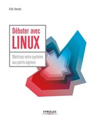 Kiki Novak - Linux kung-fu : débuter et maîtriser votre système aux petits oignons - Avec Debian slackware et autres systèmes.